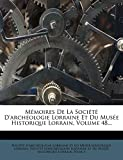 Nancy: Mémoires De La Société D'archéologie Lorraine Et Du Musée Historique Lorrain, Volume 48... (French Edition)