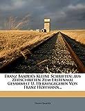 Baader, Franz: Franz Baader's Kleine Schriften: Aus Zeitschriften Zum Erstenmal Gesammelt U. Herausgegeben Von Franz Hoffmann... (German Edition)