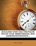 Bauer, Erwin: England Und Das Deutsche Reich: Eine Abrechnung Zur Jahrhunderwende... (German Edition)