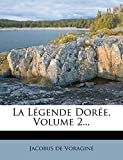 Voragine, Jacobus de: La Légende Dorée, Volume 2... (French Edition)