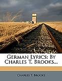 Brooks, Charles T.: German Lyrics: By Charles T. Brooks...