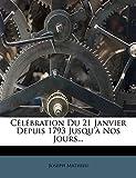 Mathieu, Joseph: Célébration Du 21 Janvier Depuis 1793 Jusqu'à Nos Jours... (French Edition)