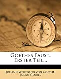 Goebel, Julius: Goethes Faust: Erster Teil... (German Edition)