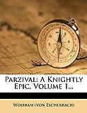 Eschenbach), Wolfram (von: Parzival: A Knightly Epic, Volume 1...