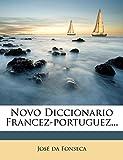 Fonseca, José da: Novo Diccionario Francez-portuguez... (French Edition)