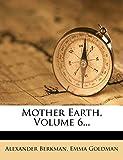 Berkman, Alexander: Mother Earth, Volume 6...