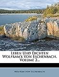Eschenbach), Wolfram (von: Leben Und Dichten Wolfram's Von Eschenbach, Volume 2... (German Edition)