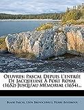 Pascal, Blaise: Oeuvres: Pascal Depuis L'entrée De Jacqueline À Port Royal (1652) Jusqu'au Mémorial (1654)... (French Edition)