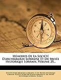 Nancy: Mémoires De La Société D'archéologie Lorraine Et Du Musée Historique Lorrain, Volume 25... (French Edition)