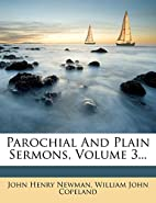 Parochial and Plain Sermons, Volume 3 by…