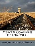 Béranger, Pierre-Jean de: Oeuvres Complètes De Béranger... (French Edition)