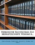 Bauer, Erwin: Nordische Rundschau: Ein Monatsschrift, Volume 6... (German Edition)