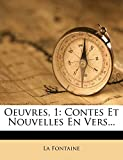 Fontaine, La: Oeuvres, 1: Contes Et Nouvelles En Vers... (French Edition)