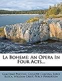 Puccini, Giacomo: La Boheme: An Opera In Four Acts...