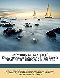 Nancy: Mémoires De La Société D'archéologie Lorraine Et Du Musée Historique Lorrain, Volume 24... (French Edition)