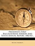 University, Boston: President's First Baccalaureate Sermon And Tenth Annual Report. 1882-83...