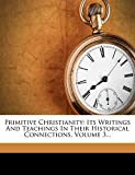 Pfleiderer, Otto: Primitive Christianity: Its Writings And Teachings In Their Historical Connections, Volume 3...