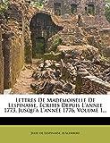 Lespinasse, Julie de: Lettres De Mademoiselle De Lespinasse, Écrites Depuis L'annee 1773, Jusqu'à L'année 1776, Volume 1... (French Edition)