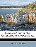 Bavaria. Germany: Bayerns Gesetze Und Gesetzbucher, Volume 32... (German Edition)