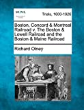 Olney, Richard: Boston, Concord & Montreal Railroad v. The Boston & Lowell Railroad and the Boston & Maine Railroad