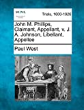West, Paul: John M. Phillips, Claimant, Appellant, v. J. A. Johnson, Libellant, Appellee