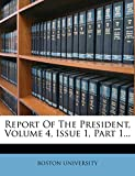 UNIVERSITY, BOSTON: Report Of The President, Volume 4, Issue 1, Part 1...