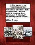 Browne, J Ross: Relación de los debates de la convención de California, sobre la formación de la constitución de estado, en setiembre y octubre de 1849. (Spanish Edition)