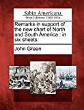 Green, John: Remarks in support of the new chart of North and South America: in six sheets.