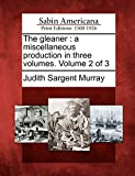 Murray, Judith Sargent: The gleaner: a miscellaneous production in three volumes. Volume 2 of 3