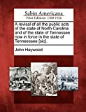 Haywood, John: A revisal of all the public acts of the state of North Carolina and of the state of Tennessee now in force in the state of Tenneessee [sic].