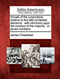 Cheetham, James: Annals of the corporation relative to the late contested elections: with strictures upon the conduct of the majority : in seven numbers.