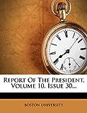 UNIVERSITY, BOSTON: Report Of The President, Volume 10, Issue 30...