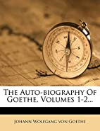 The Auto-biography Of Goethe, Volumes 1-2...…