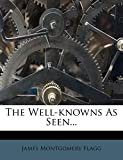 Flagg, James Montgomery: The Well-knowns As Seen...
