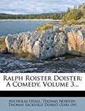 Udall, Nicholas: Ralph Roister Doister: A Comedy, Volume 3...