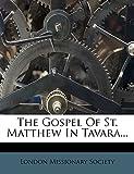 Society, London Missionary: The Gospel Of St. Matthew In Tavara...