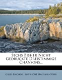 Binchois, Gilles: Sechs Bisher Nicht Gedruckte Dreistimmige Chansons... (German Edition)