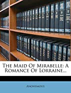 The Maid Of Mirabelle: A Romance Of…