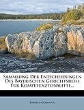 Bavaria. Germany: Sammlung Der Entscheidungen Des Bayerischen Gerichtshofs Fur Kompetenztonslitte... (German Edition)