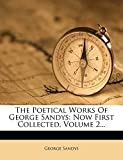 Sandys, George: The Poetical Works Of George Sandys: Now First Collected, Volume 2...