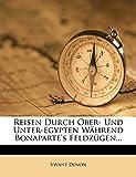 Denon, Vivant: Reisen Durch Ober- Und Unter-egypten Während Bonaparte's Feldzügen... (German Edition)