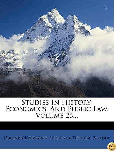 Studies In History, Economics, And Public Law, Volume 26...