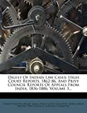 Woodman, Joseph Vere: Digest Of Indian Law Cases: High Court Reports, 1862-86, And Privy Council Reports Of Appeals From India, 1836-1886, Volume 3...