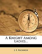 A knight among ladies by J. E. Buckrose