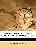 Potocki, Jan: Voyage Dans Les Steppes D'astrakan Et Du Caucase... (French Edition)