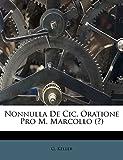 Keller, G.: Nonnulla De Cic. Oratione Pro M. Marcollo (?) (Latin Edition)