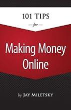 101 Tips for Making Money Online by Jason I.…