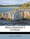 Cattaneo, Carlo: Ugo Foscolo E L'italia (Italian Edition)