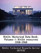 NASA Historical Data Book, Volume 1: NASA…