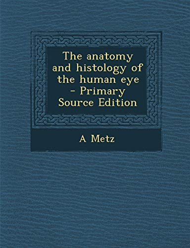 the-anatomy-and-histology-of-the-human-eye-primary-source-edition